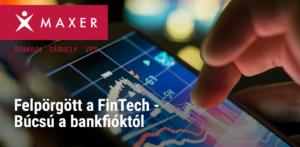 Felpörgött a FinTech - Búcsú a bankfióktól - MAXER BLOG